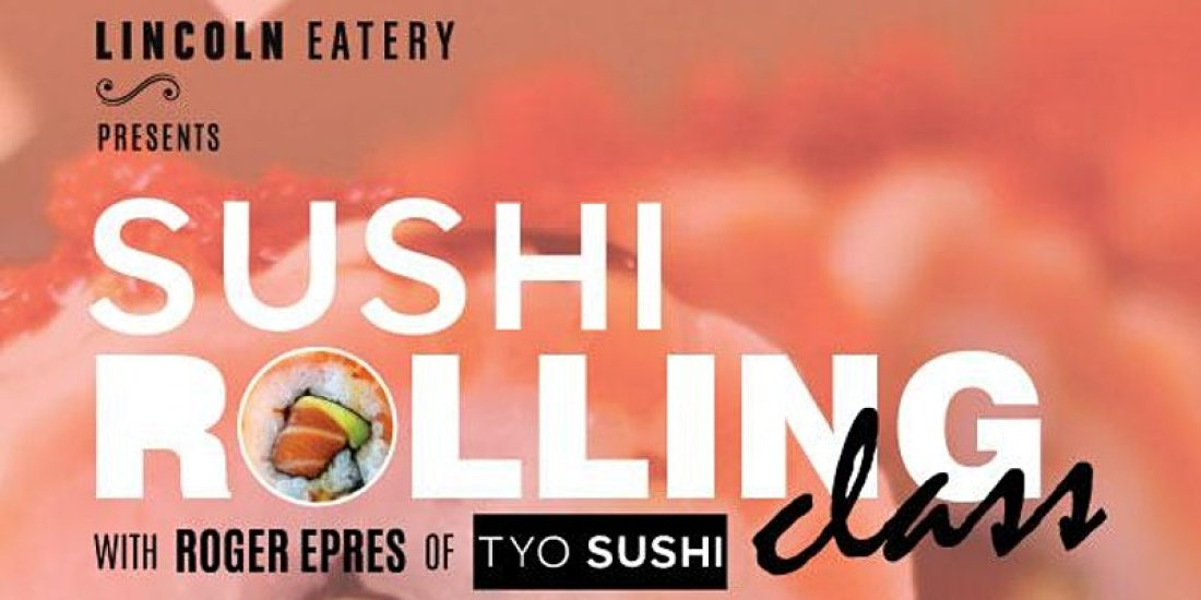 Sushi Rolling Class at The Lincoln Eatery\u2019s TYO Sushi